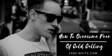 How to overcome fear of cold calling zane white