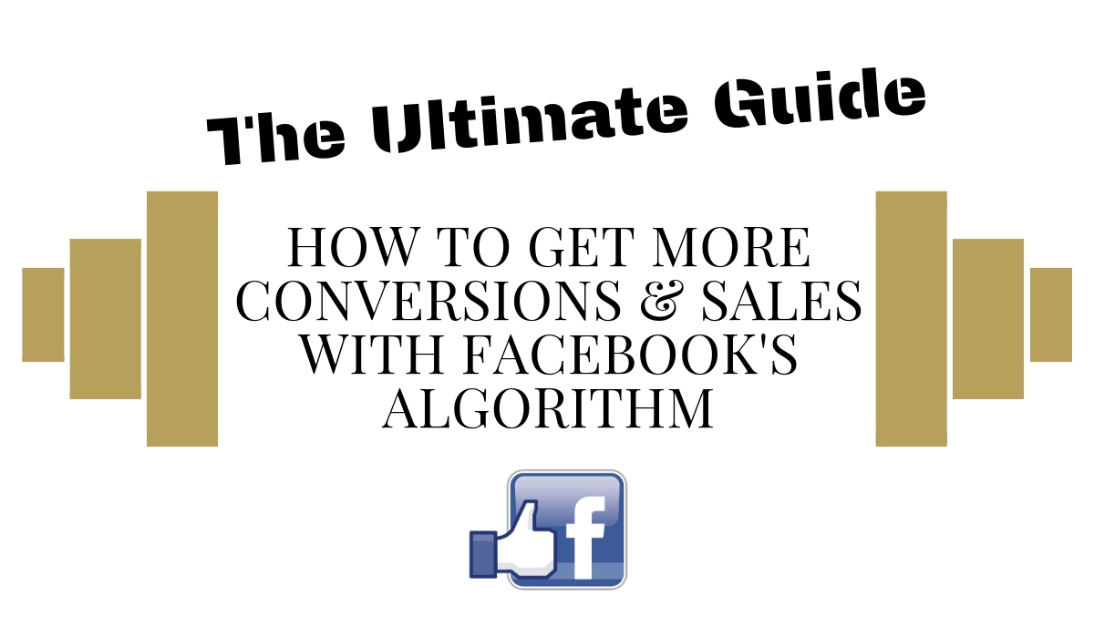 How-To-Get-More-Conversions-Sales-With-Facebook's-Algorithm